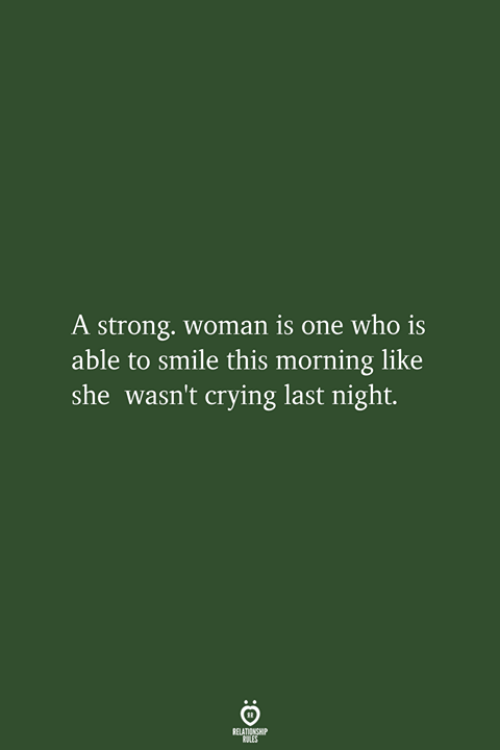 Crying, Smile, and Strong: A strong. woman is one who is  able to smile this morning like  she wasn't crying last night.