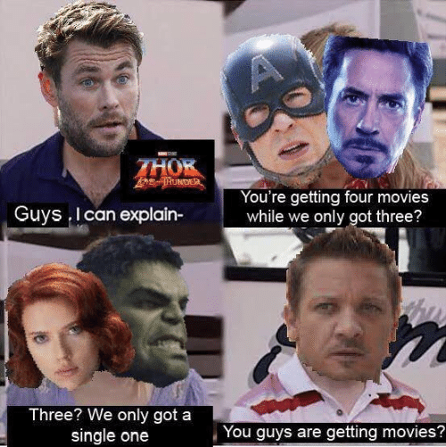 Memes, Movies, and Thor: A  THOR  THUNDE  You're getting four movies  while we only got three?  Guys I can explain-  Three? We only got a  single one  You guys are getting movies?