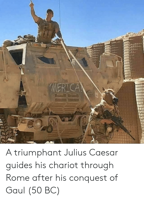 conquest: A triumphant Julius Caesar guides his chariot through Rome after his conquest of Gaul (50 BC)