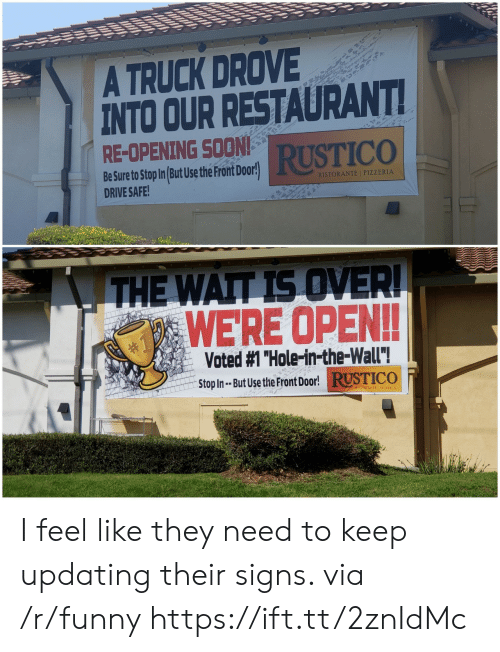 """Drive Safe: A TRUCK DROVE  INTO OUR RESTAURANT  RE-OPENING SOON  RUSTICO  Be Sure to Stop In But Use the Pront Door!  DRIVE SAFE  RISTORANTE I PIZZERIA  WERE OPEN!!  Voted #1 """"Hole-in-the-wall""""!  Stop In- But Use t  He Front Door!RUSTICO  RISTORANTE 1 PIZZERIA I feel like they need to keep updating their signs. via /r/funny https://ift.tt/2znIdMc"""