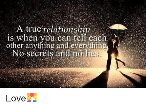 Love, Memes, and True: A true relationship  is when you can tell each  other anything and everything  No secrets and no lies. Love💑