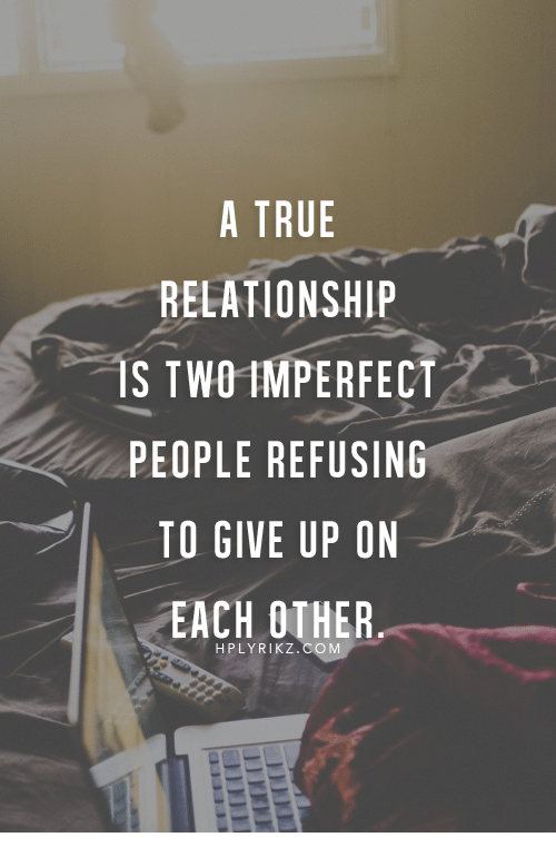Relationship S: A TRUE  RELATIONSHIP  S TWOIMPERFECT  PEOPLE REFUSING  TO GIVE UP ON  EACH OTHER  HPLYRIKZ.COM