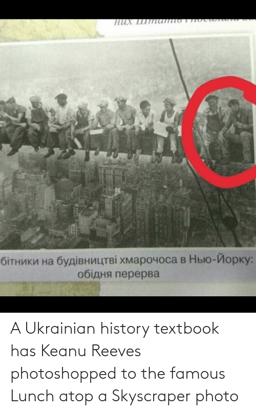photoshopped: A Ukrainian history textbook has Keanu Reeves photoshopped to the famous Lunch atop a Skyscraper photo