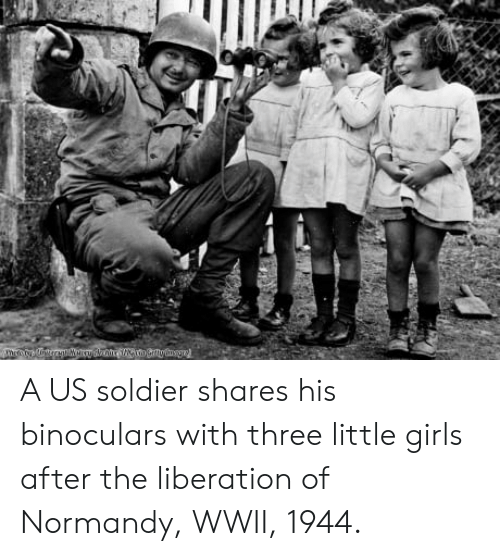 normandy: A US soldier shares his binoculars with three little girls after the liberation of Normandy, WWII, 1944.