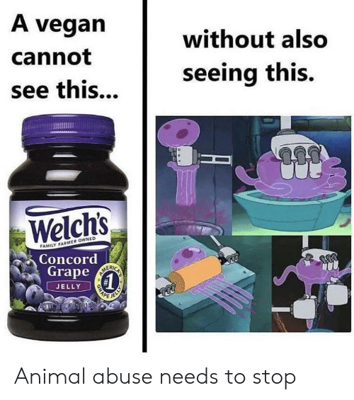 Farmer: A vegan  without also  cannot  seeing this.  see this...  Welchs  FAMILY FARMER OWNED  Concord  ORAPE  Grape  JELLY Animal abuse needs to stop