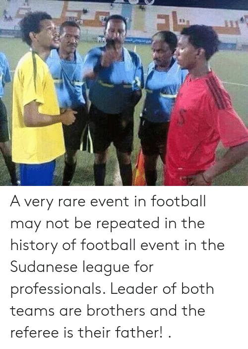 Football, History, and League: A very rare event in football may not be repeated in the history of football event in the Sudanese league for professionals. Leader of both teams are brothers and the referee is their father! .