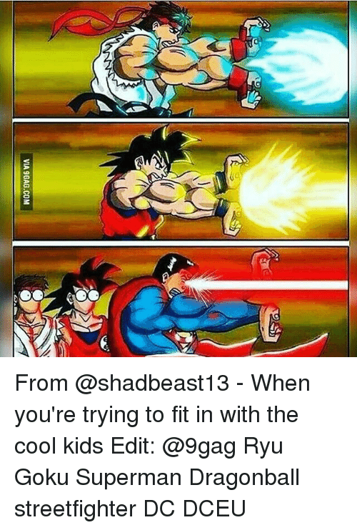 ryu: A  VIA 9GAG.COM From @shadbeast13 - When you're trying to fit in with the cool kids Edit: @9gag Ryu Goku Superman Dragonball streetfighter DC DCEU
