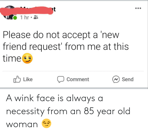 Old woman: A wink face is always a necessity from an 85 year old woman 😏