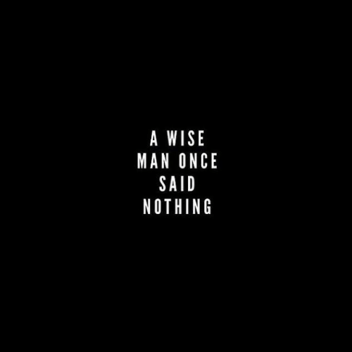 A Wise Man Once Said: A WISE  MAN ONCE  SAID  NOTHING
