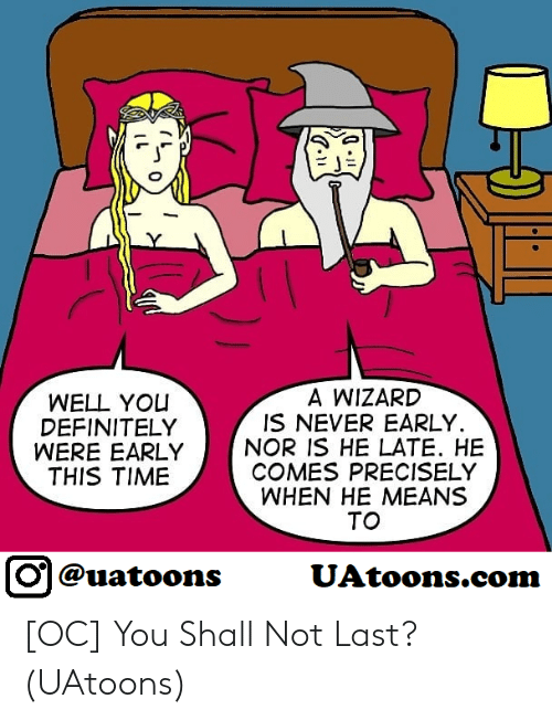 Definitely, Yo, and Time: A WIZARD  IS NEVER EARLY.  WELL YO  DEFINITELY  WERE EARLYNOR IS HE LATE. HE  THIS TIME  COMES PRECISELY  WHEN HE MEANS  TO  回@uatoons  UAtoons.co [OC] You Shall Not Last? (UAtoons)