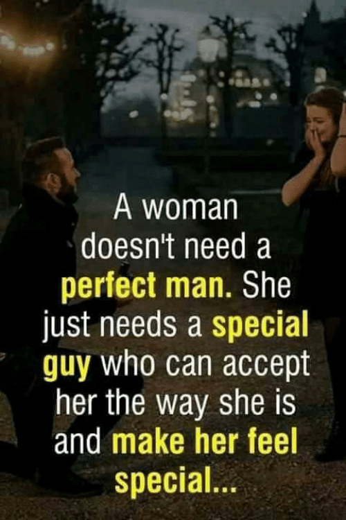 Memes, 🤖, and Her: A woman  doesn't need a  perfect man. She  just needs a special  guy who can accept  her the way she is  and make her feel  special