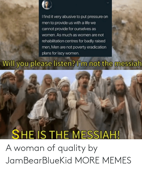 Today: A woman of quality by JamBearBlueKid MORE MEMES