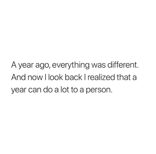 Relationships, Back, and Can: A year ago, everything was different.  And now I look back I realized that a  year can do a lot to a person.