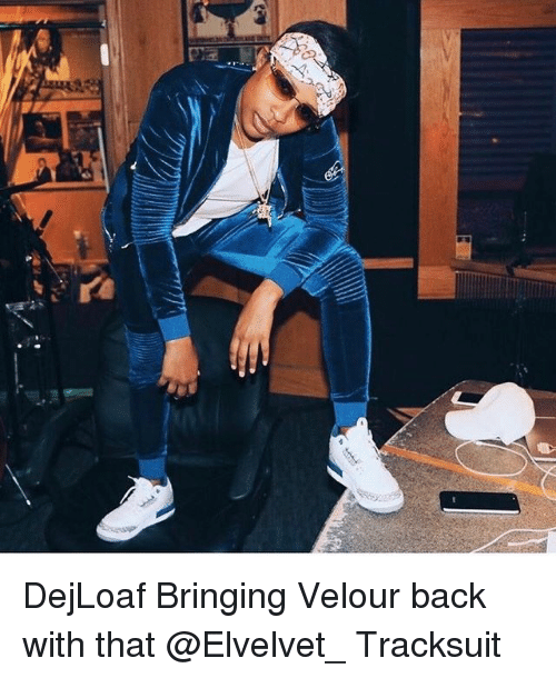 Ã……Ã…': -AA. A  A DejLoaf Bringing Velour back with that @Elvelvet_ Tracksuit