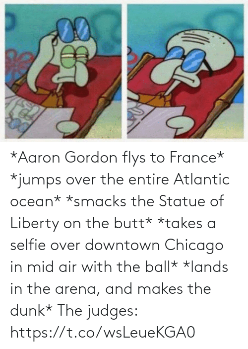 Gordon: *Aaron Gordon flys to France*  *jumps over the entire Atlantic ocean*  *smacks the Statue of Liberty on the butt* *takes a selfie over downtown Chicago in mid air with the ball*  *lands in the arena, and makes the dunk*  The judges: https://t.co/wsLeueKGA0