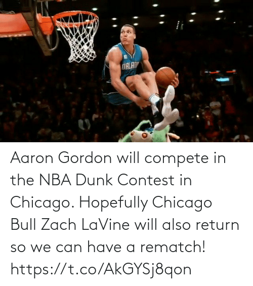hopefully: Aaron Gordon will compete in the NBA Dunk Contest in Chicago.   Hopefully Chicago Bull Zach LaVine will also return so we can have a rematch!     https://t.co/AkGYSj8qon