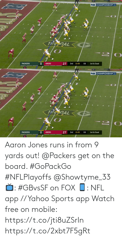 Runs: Aaron Jones runs in from 9 yards out!  @Packers get on the board. #GoPackGo #NFLPlayoffs @Showtyme_33  📺: #GBvsSF on FOX 📱: NFL app // Yahoo Sports app Watch free on mobile: https://t.co/jti8uZSrIn https://t.co/2xbt7F5gRt