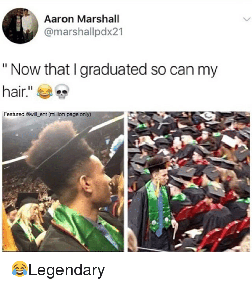 """marshalls: Aaron Marshall  @marshal lpdx21  """"Now that I graduated so can my  hair  Featured @will ent (million page only) 😂Legendary"""