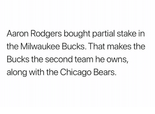 Partial: Aaron Rodgers bought partial stake in  the Milwaukee Bucks. That makes the  Bucks the second team he owns,  along with the Chicago Bears.