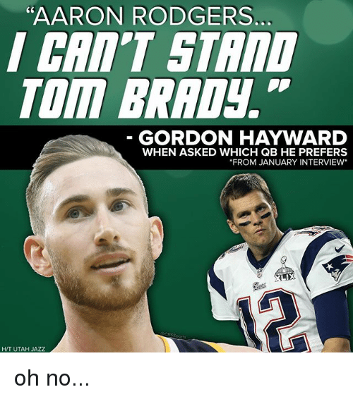 "Gordon Hayward: ""AARON RODGERS  C0  CRI'T STAnD  TOm BRADy.  GORDON HAYWARD  WHEN ASKED WHICH QB HE PREFERS  FROM JANUARY INTERVIEW*  H/T UTAH JAZZ oh no..."