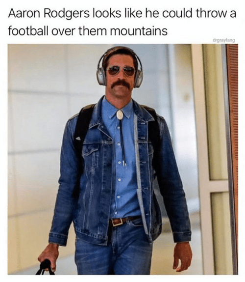 Aaron Rodgers: Aaron Rodgers looks like he could throw  football over them mountains  drgrayfang