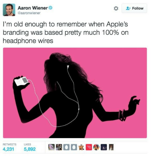 headphone: Aaron Wiener  @aaronwiener  Follow  I'm old enough to remember when Apple's  branding was based pretty much 100% on  headphone wires  RETWEETS LIKES  4,231 5,892  飃鑿00