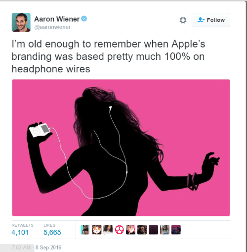 Wires: Aaron Wiener  Follow  @aaronwiener  I'm old enough to remember when Apple's  branding was based pretty much 100% on  headphone wires  RETWEETS  LIKES  4,101 5,665  7:02 AM -8 Sep 2016