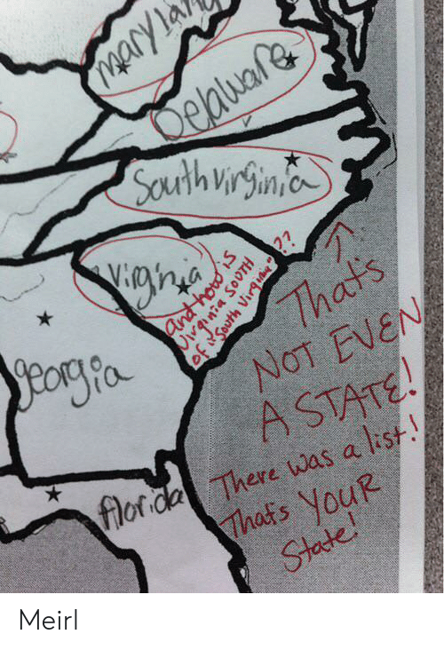 MeIRL, List, and South: AAry 1a  Deau  Sourth urgin  Yiane  yeorffa  27  Thats  NOT EVEN  ASTATE!  for da There was a list.  Thats YouR  State!  Vivania SOUTH  of south Virgi Meirl
