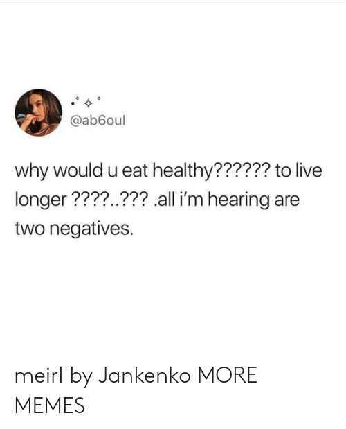 Dank, Memes, and Target: @ab6oul  why would u eat healthy?????? to live  longer ????..??? all i'm hearing are  two negatives. meirl by Jankenko MORE MEMES