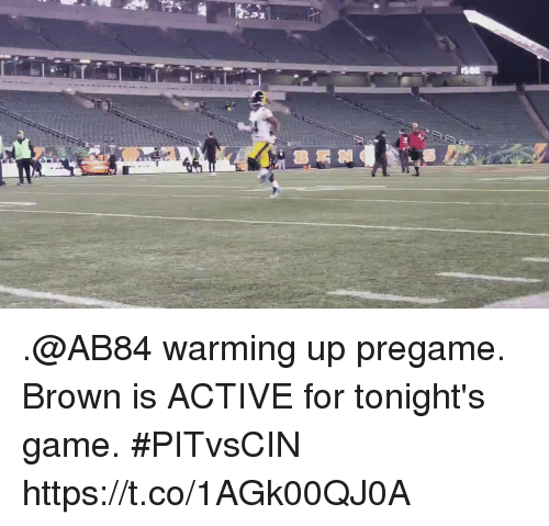 warming-up: .@AB84 warming up pregame.  Brown is ACTIVE for tonight's game. #PITvsCIN https://t.co/1AGk00QJ0A