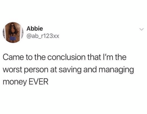 Abbie: Abbie  @ab_r123xx  Came to the conclusion that I'm the  worst person at saving and managing  money EVER