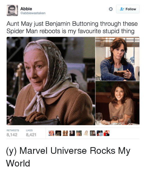 Benjamin Button: Abbie  Follow  @abbiewastaken  Aunt May just Benjamin Buttoning through these  Spider Man reboots is my favourite stupid thing  RETWEETS  LIKES  8,142  8,421 (y) Marvel Universe Rocks My World