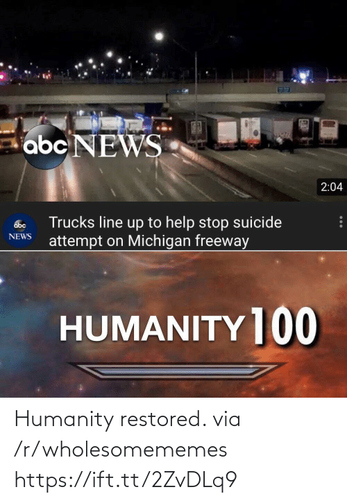 Trucks: abc NEWS  2:04  Trucks line up to help stop suicide  attempt on Michigan freeway  abc  NEWS  HUMANITY ]00 Humanity restored. via /r/wholesomememes https://ift.tt/2ZvDLq9