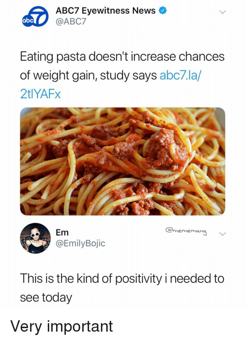 Abc, Meme, and News: ABC7 Eyewitness News  @ABC7  abc  Eating pasta doesn't increase chances  of weight gain, study says abc7.la/  2tlYAFx  Em  @EmilyBojic  meme  This is the kind of positivity i needed to  see today Very important