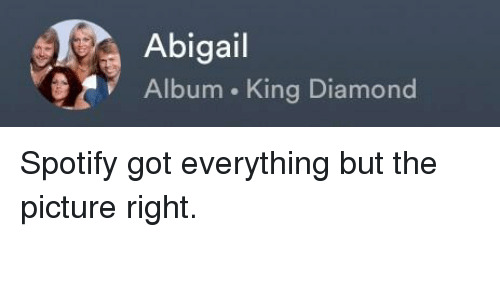 Abigail Album King Diamond | Spotify Meme on astrologymemes com