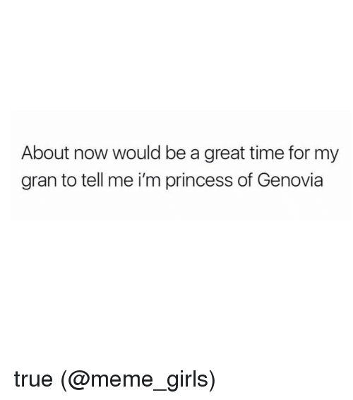 Meme Girls: About now would be a great time for my  gran to tell me i'm princess of Genovia true (@meme_girls)