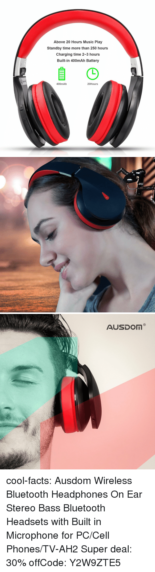wireless: Above 20 Hours Music Play  Standby time more than 250 hours  Charging time 2-3 hours  Built-in 400mAh Battery  400mAh  20Hours cool-facts:   Ausdom Wireless Bluetooth Headphones   On Ear Stereo Bass Bluetooth Headsets with Built in Microphone for PC/Cell Phones/TV-AH2   Super deal: 30% offCode: Y2W9ZTE5