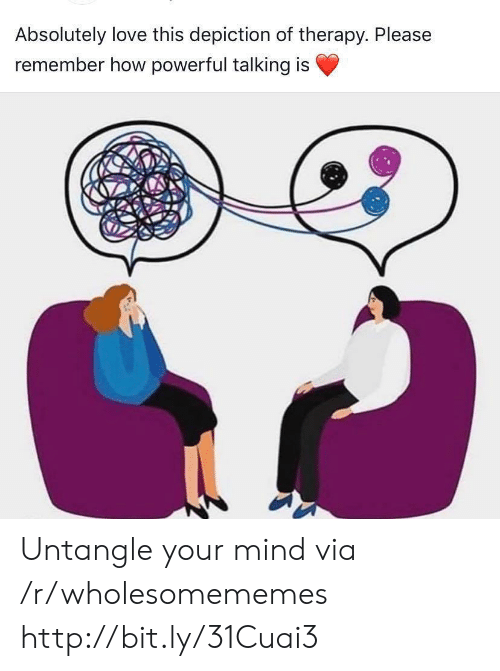 depiction: Absolutely love this depiction of therapy. Please  remember how powerful talking is Untangle your mind via /r/wholesomememes http://bit.ly/31Cuai3