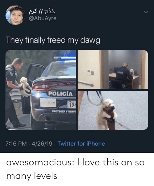 Iphone, Love, and Tumblr: @AbuAyre  They finally freed my dawg  POLICÍA  194  PROTEGER Y SERV  7:16 PM 4/26/19 Twitter for iPhone awesomacious:  I love this on so many levels