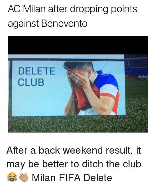 Ac Milan: AC Milan after dropping points  against Benevento  DELETE  CLUB After a back weekend result, it may be better to ditch the club 😂👏🏽 Milan FIFA Delete