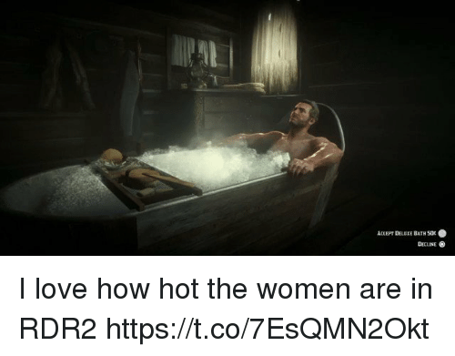 Rdr2: ACCEPT DELEXE BATH SOC .  DECLINE I love how hot the women are in RDR2 https://t.co/7EsQMN2Okt