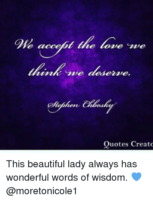 beauty lady: accept the lone sane  e think me dederne.  Quotes Creato This beautiful lady always has wonderful words of wisdom. 💙 @moretonicole1