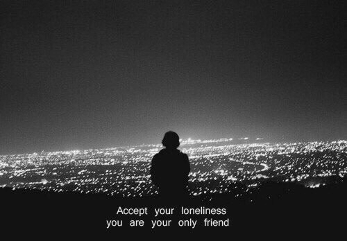 Loneliness, Friend, and Accept: Accept your loneliness  you are your only friend