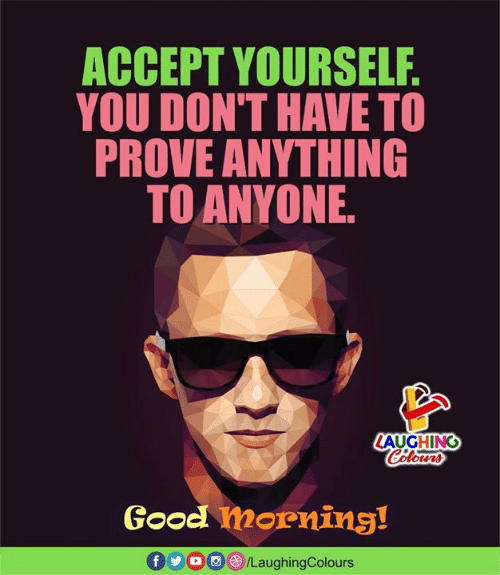 Good, Indianpeoplefacebook, and Accept: ACCEPT YOURSELR  YOU DON'T HAVE TO  PROVE ANYTHING  TO ANYONE  LAUGHING  Good mornins!  f 900 /LaughingColours