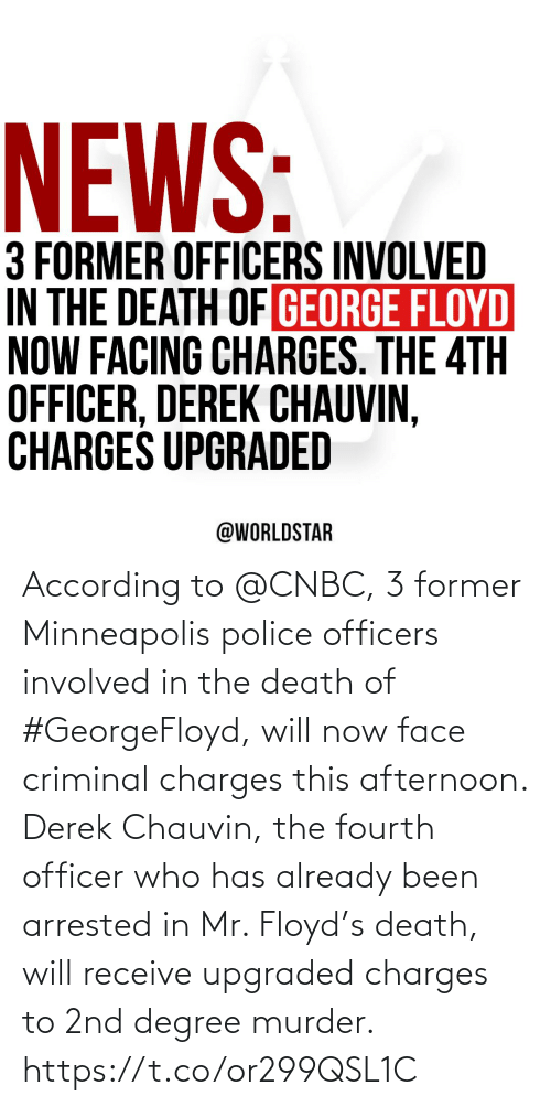 officer: According to @CNBC, 3 former Minneapolis police officers involved in the death of #GeorgeFloyd, will now face criminal charges this afternoon. Derek Chauvin, the fourth officer who has already been arrested in Mr. Floyd's death, will receive upgraded charges to 2nd degree murder. https://t.co/or299QSL1C