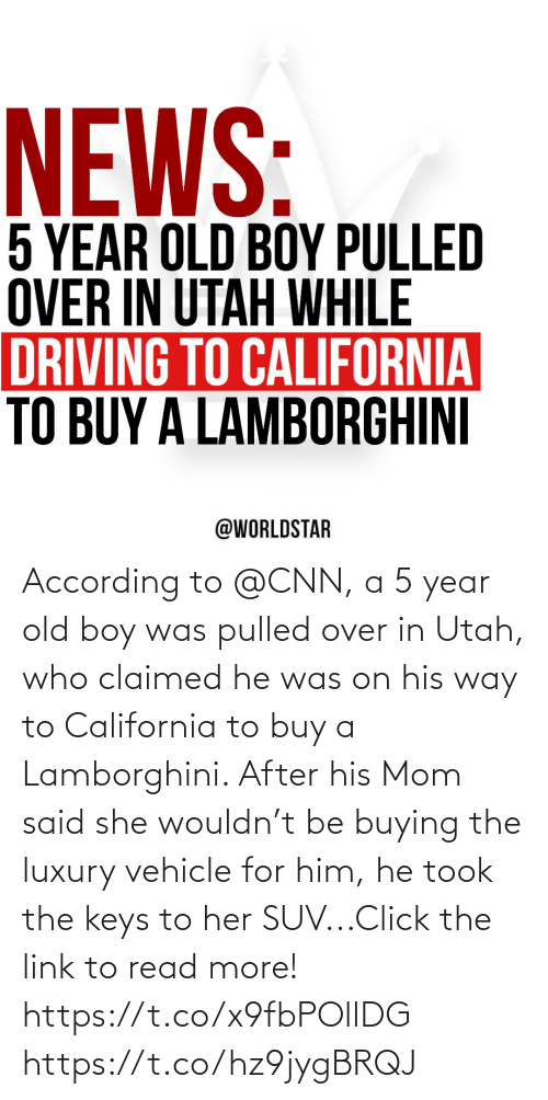 According: According to @CNN, a 5 year old boy was pulled over in Utah, who claimed he was on his way to California to buy a Lamborghini. After his Mom said she wouldn't be buying the luxury vehicle for him, he took the keys to her SUV...Click the link to read more! https://t.co/x9fbPOllDG https://t.co/hz9jygBRQJ