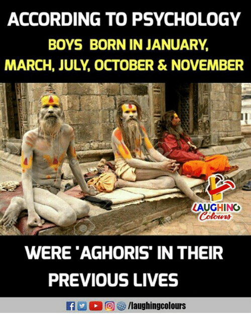 Psychology, Indianpeoplefacebook, and According: ACCORDING TO PSYCHOLOGY  BOYS BORN IN JANUARY,  MARCH, JULY, OCTOBER & NOVEMBER  LAUGHING  WERE 'AGHORIS IN THEIR  PREVIOUS LIVES