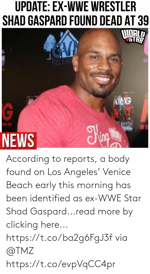According: According to reports,  a body found on Los Angeles' Venice Beach early this morning has been identified as ex-WWE Star Shad Gaspard...read more by clicking here... https://t.co/ba2g6FgJ3f via @TMZ https://t.co/evpVqCC4pr
