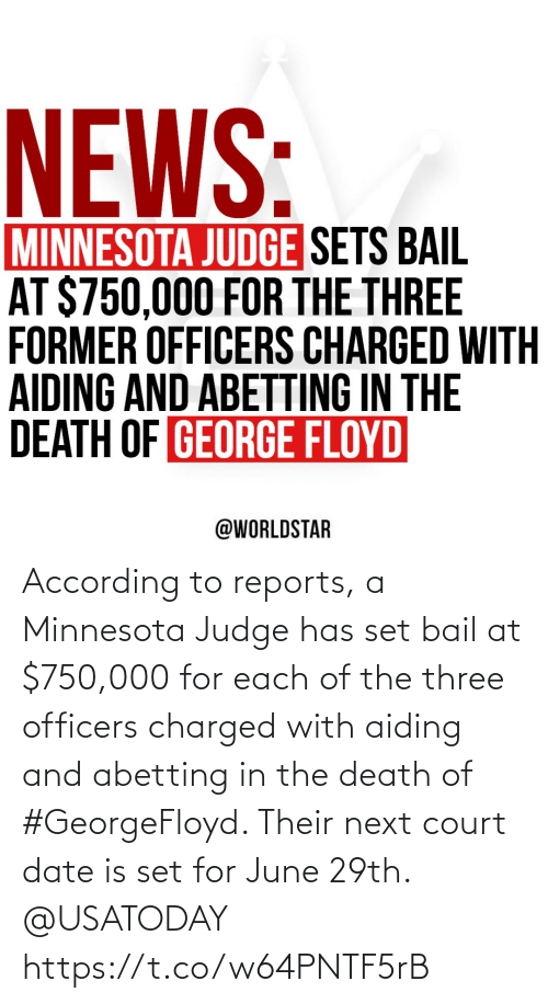 court: According to reports, a Minnesota Judge has set bail at $750,000 for each of the three officers charged with aiding and abetting in the death of #GeorgeFloyd. Their next court date is set for June 29th. @USATODAY https://t.co/w64PNTF5rB