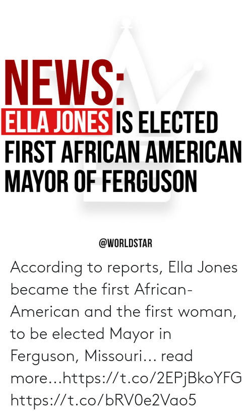 woman: According to reports, Ella Jones became the first African-American and the first woman, to be elected Mayor in Ferguson, Missouri... read more...https://t.co/2EPjBkoYFG https://t.co/bRV0e2Vao5